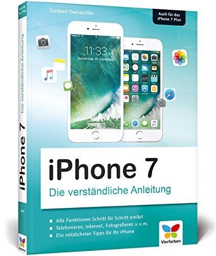 iPhone 7: Die verständliche Anleitung zu allen aktuellen iPhones inkl. iPhone 7 Plus - neu zu iOS 10 (Apple Iphone 5-apps)