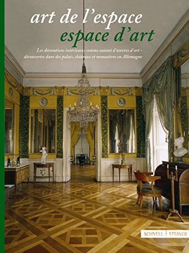 Art De L'espace: Espace D'art: Les Decorations Interieures Comme Autant D Oeuvres D'art, Decouvertes Dans Des Palais, Chateaux Et Monasteres En Allemagne