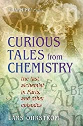 Curious Tales from Chemistry: The Last Alchemist in Paris and Other Episodes by Lars Öhrström (2015-11-26)