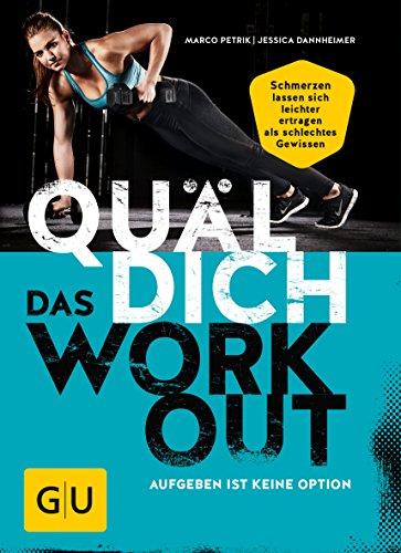 Quäl dich – Das Workout: Aufgeben ist keine Option (GU Einzeltitel Gesundheit/Alternativheilkunde)