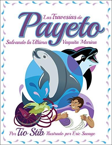 Las travesías de Payeto: Salvando la última Vaquita Marina (Spanish Edition)