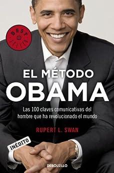 El método Obama: Las 100 claves comunicativas del hombre que ha revolucionado el mundo de [Swam, Rupert L.]