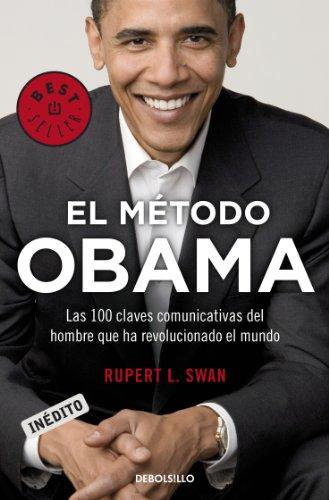 El método Obama: Las 100 claves comunicativas del hombre que ha revolucionado el mundo por Rupert L. Swam