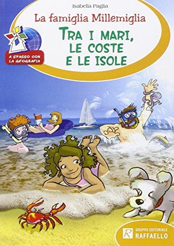 La famiglia Millemiglia tra i mari, le coste e le isole. Ediz. illustrata