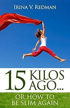 15 kilos ago… or how to be slim again by [Redman, Irina]