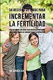 56 Recetas de Jugos Para Incrementar la Fertilidad: Haga su Camino Con Jugos Hacia Niveles de Fertilidad Más Altos a Través de Ingredientes de la Naturaleza