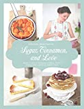 Sugar, Cinnamon, and Love: More Than 70 Elegant Cakes, Pies, Tarts, and Cookies Made Easy
