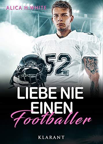 Liebe nie einen Footballer (Football Hearts 3) von [White, Alica H.]