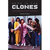 Send in the Clones: A Cultural Study of the Tribute Band