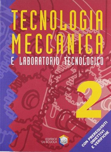 Tecnologia meccanica. Tecnologia meccanica e laboratorio tecnologico. Per gli Ist. Professionali: 2