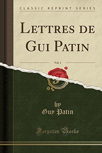 Lettres de Gui Patin, Vol. 1 (Classic Reprint) par Guy Patin