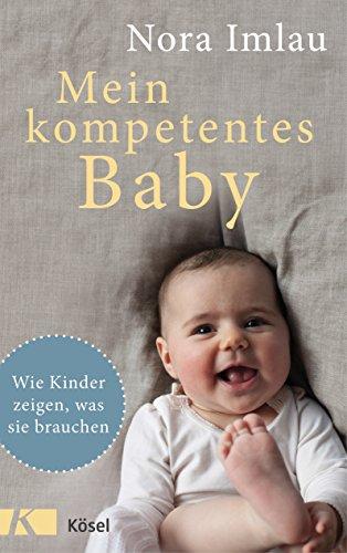 Buchseite und Rezensionen zu 'Mein kompetentes Baby: Wie Kinder zeigen, was sie brauchen' von Nora Imlau