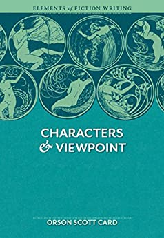 Elements of Fiction Writing - Characters & Viewpoint: Proven advice and timeless techniques for creating compelling characters by an award-winning author par [Card, Orson Scott]