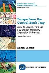 Escape from the Central Bank Trap, Second Edition: How to Escape From the $20 Trillion Monetary Expansion Unharmed