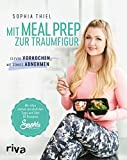 Mit Meal Prep zur Traumfigur: Clever vorkochen, mit Genuss abnehmen. Mit allen meinen pers�nlichen Tipps und �ber 60 Rezepten Bild