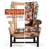 Spruce: A Step-by-Step Guide to Upholstery and Design by Amanda Brown (2013-10-22)