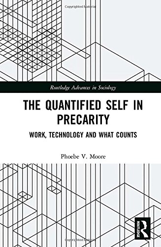 The Quantified Self in Precarity: Work, Technology and What Counts (Routledge Advances in Sociology)