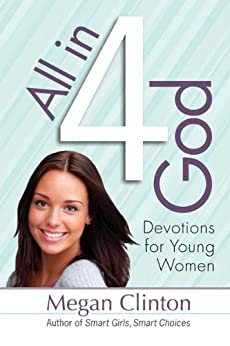 All in 4 God: Devotions for Young Women (English Edition) di [Clinton, Megan]