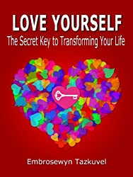 Love Yourself: The Secret Key to Transforming Your Life (English Edition)