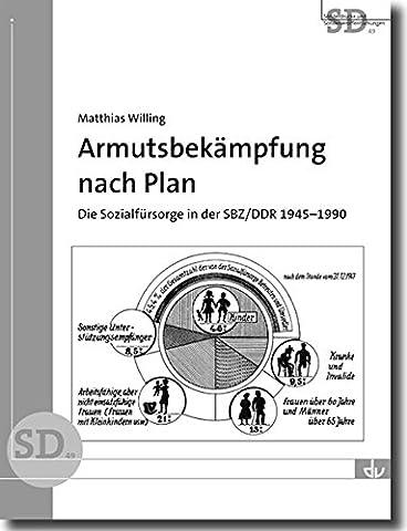 Armutsbekämpfung nach Plan: Die Sozialfürsorge in der SBZ/DDR 1945-1990 (SD 49) (Sonderdrucke und (1990 Verein)