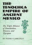 The Tenochca Empire of Ancient Mexico: The Triple Alliance of Tenochtitlan, Tetzcoco, and Tlacopan (The Civilization of the American Indian Series, Band 234) - Pedro Carrasco