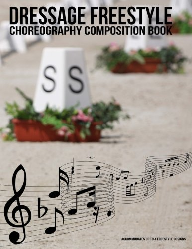 Dressage Freestyle Choreography Composition Book: A dressage freestyle design notebook to choreograph up to 4 musical freestyle designs for the 60m x ... Volume 2 (Dressage Freestyle Resources) por Dressage Gifts