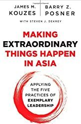 Making Extraordinary Things Happen in Asia: Applying The Five Practices of Exemplary Leadership by James M. Kouzes (2013-04-16)