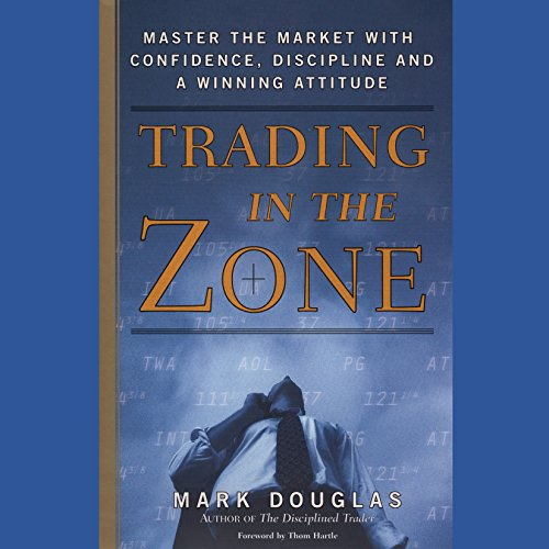 Trading in the Zone: Master the Market with Confidence, Discipline, and a Winning Attitude Zone Audio