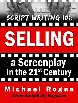 "Script Writing 101: Selling a Screenplay in the 21st Century | Vol. 5 of the ScriptBully ""Screenwriting Made (Stupidly) Easy"" Collection by [(ScriptBully Magazine), Michael Rogan]"