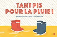 Tant pis pour la pluie ! par Stéphanie Demasse-Pottier