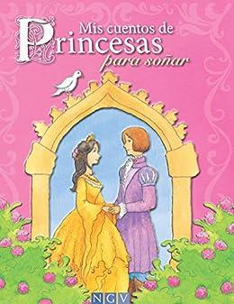 Mis cuentos de Princesas para soñar: Cuentos clásicos y modernos de princesas (Cuentos para