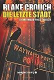 Die letzte Stadt (Ein Wayward-Pines-Thriller, Band 3)