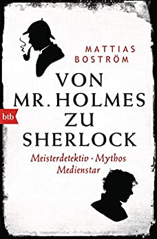 Von Mr. Holmes zu Sherlock: Meisterdetektiv. Mythos. Medienstar (German Edition) by [Boström, Mattias]