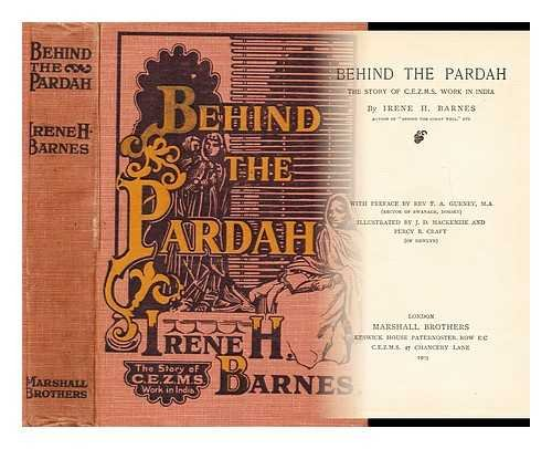 Behind the pardah : the story of C.E.Z.M.S. work in India / by Irene H. Barnes ; with preface by Rev. T. A. Gurney ; illustrated by J. D. Mackenzie and Percy R. Craft