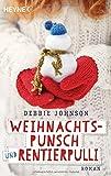 Weihnachtspunsch und Rentierpulli: Roman von Debbie Johnson