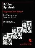 Sabina Spielrein: Tagebuch und Briefe. Die Frau zwischen Jung und Freud - Sabina Spielrein