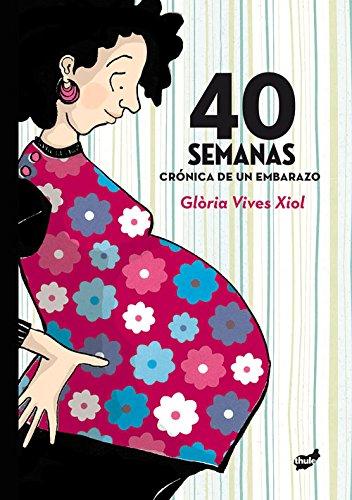 40 semanas: Cronica De Un Embarazo