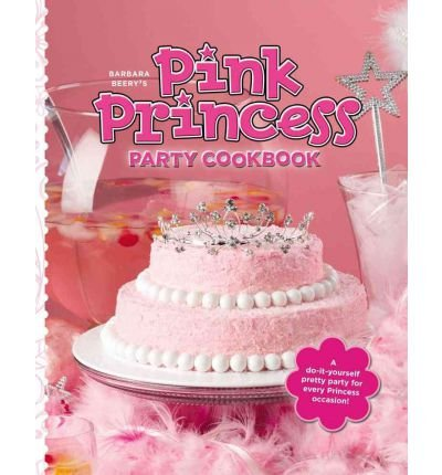 (Barbara Beery's Pink Princess Party Cookbook) By Beery, Barbara (Author) Hardcover on 28-Jun-2011
