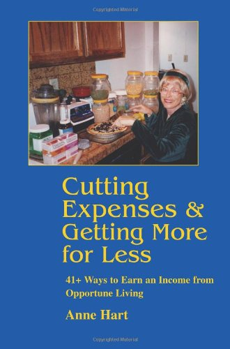 Cutting Expenses and Getting More for Less: 41+ Ways to Earn an Income from Opportune Living