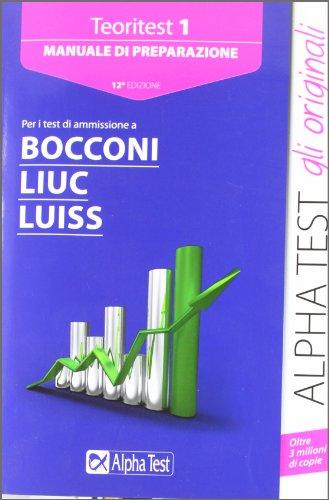 Alpha Test. Teoritest 1. Manuale per i test di ammissione a Bocconi, Liuc, Luiss