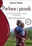 Scarica Libro Portare i piccoli Un modo antico moderno e comodo per stare insieme (PDF,EPUB,MOBI) Online Italiano Gratis