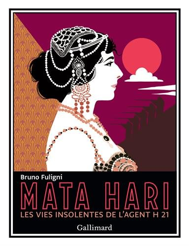 Mata Hari: Les vies insolentes de l'...