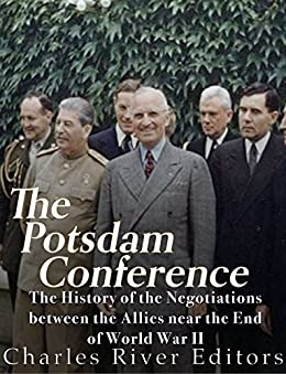 The Potsdam Conference: The History of the Negotiations