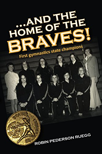 And The Home of The Braves: First gymnastics state champions (English Edition) por Robin Ruegg