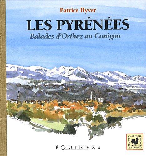 Les Pyrénées : Balades d'Orthez au Canigou