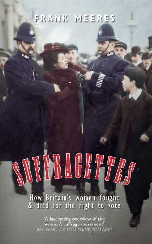 Suffragettes: How Britain's Women Fought & Died for the Right to Vote: Written by Frank Meeres, 2014 Edition, Publisher: Amberley Publishing [Paperback]