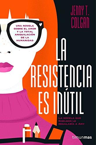 La resistencia es inútil (Volúmenes independientes nº 1) por Jenny T. Colgan