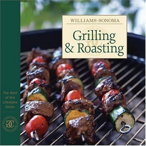 williams-sonoma-grilling-roasting-the-best-of-the-lifestyles-series-by-chuck-williams-2007-03-01