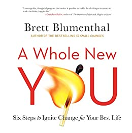 A Whole New You: Six Steps to Ignite Change for Your Best Life von [Blumenthal, Brett]