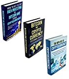 Ultimate Cryptocurrency Bundle - 3 Manuscripts in 1 Book: This Box Set Includes: 1. How to Invest in Cryptocurrencies. 2. Bitcoin and Cryptocurrency Technologies 3. New Age of Cryptocurrency